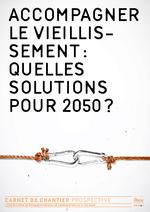 Accompagner le vieillissement : quelles solutions pour 2050 ? - application/pdf